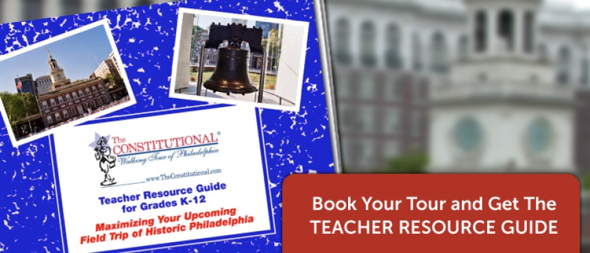 The Constitutional Walking Tour, Independence National Historical Park, Field Trips of Historic Philadelphia, Teacher Resource Guide
